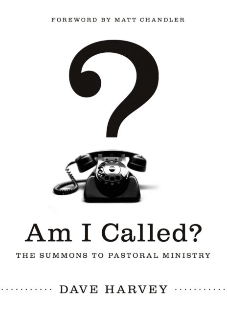 Am I Called?: The Summons to Pastoral Ministry. Dave Harvey
