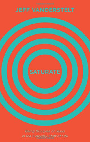 Saturate: Being Disciples of Jesus in the Everyday Stuff of Life Hardcover. Jeff Vanderstelt