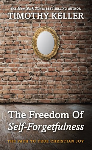 The Freedom of Self Forgetfulness: The Path to True Christian Joy Paperback. Timothy Keller