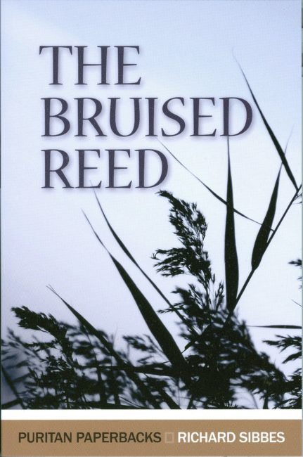 Richard Sibbes, The Bruised Reed and the Smoking Flax