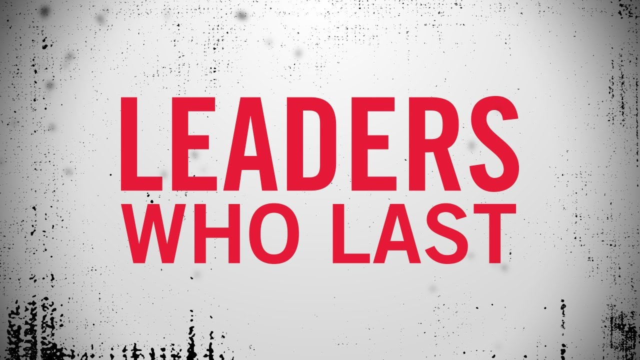 Being a Leader Who Lasts