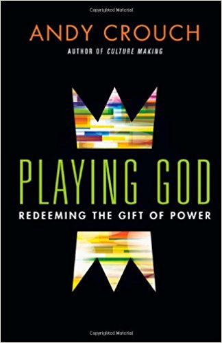 Playing God. Andy Crouch