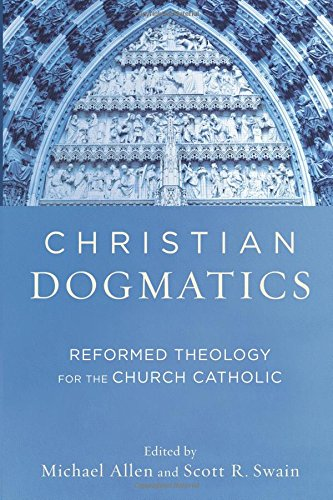 Michael Allen, Christian Dogmatics: Reformed Theology for the Church Catholic