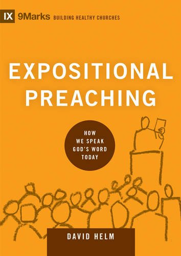Expositional Preaching: How We Speak God's Word Today. David Helm