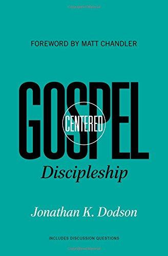Gospel-Centered Discipleship. Jonathan K. Dodson