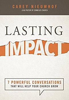 Lasting Impact: 7 Powerful Conversations That Will Help Your Church Grow. Carey Nieuwhof