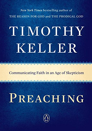 Preaching: Communicating Faith in an Age of Skepticism. Timothy Keller