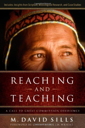 Reaching & Teaching: A Call to Great Commission Obedience. M. David Sills