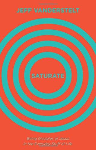 Saturate: Being Disciples of Jesus in the Everyday Stuff of Life Hardcover. Jeff Vanderstelt