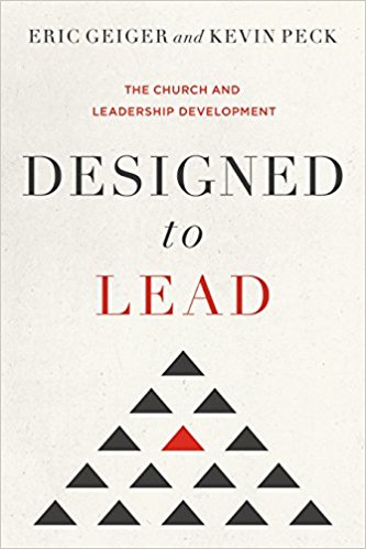 Designed to Lead: The Church and Leadership Development. Eric Geiger and Kevin Peck