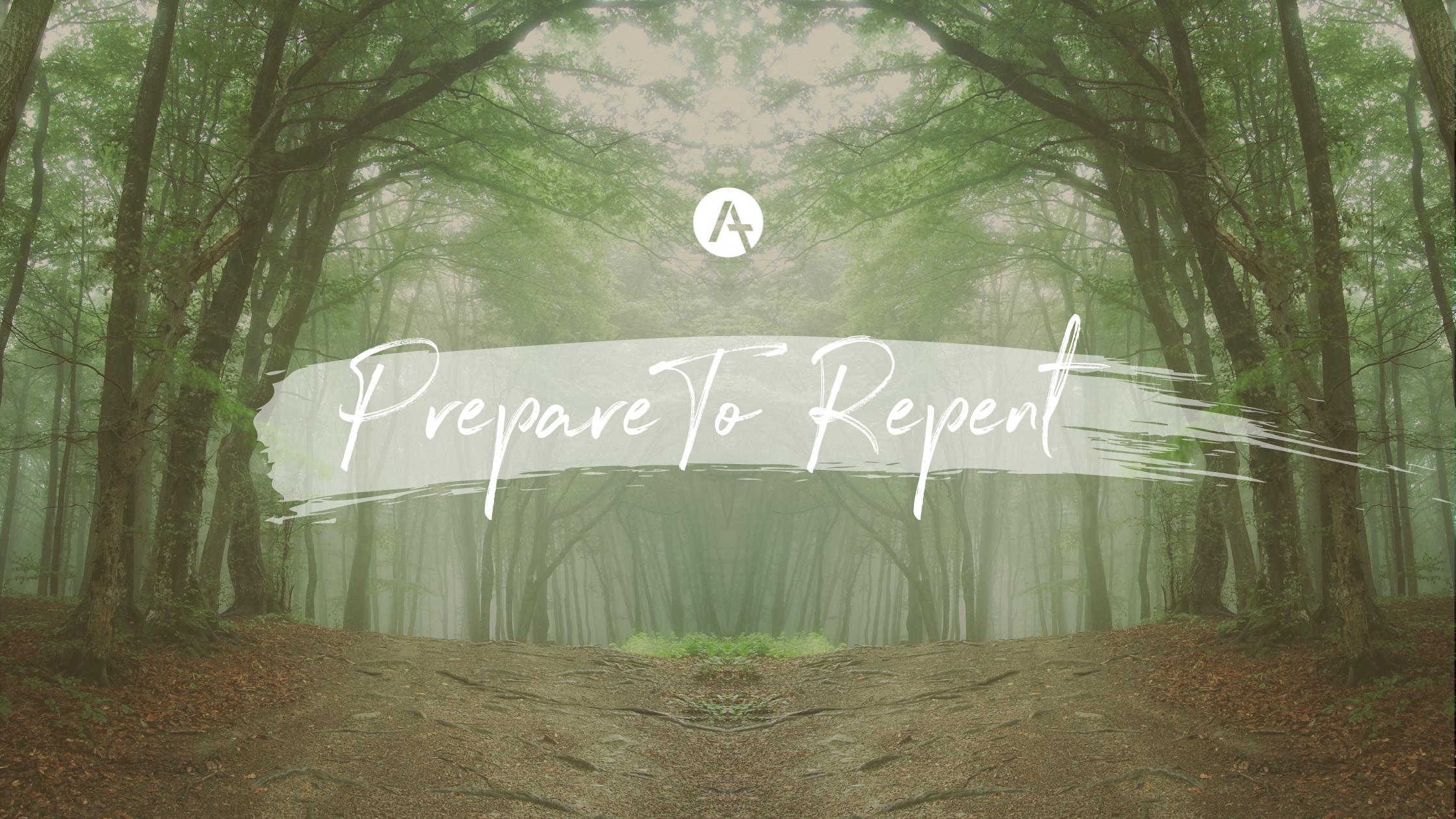 Prepare To Repent