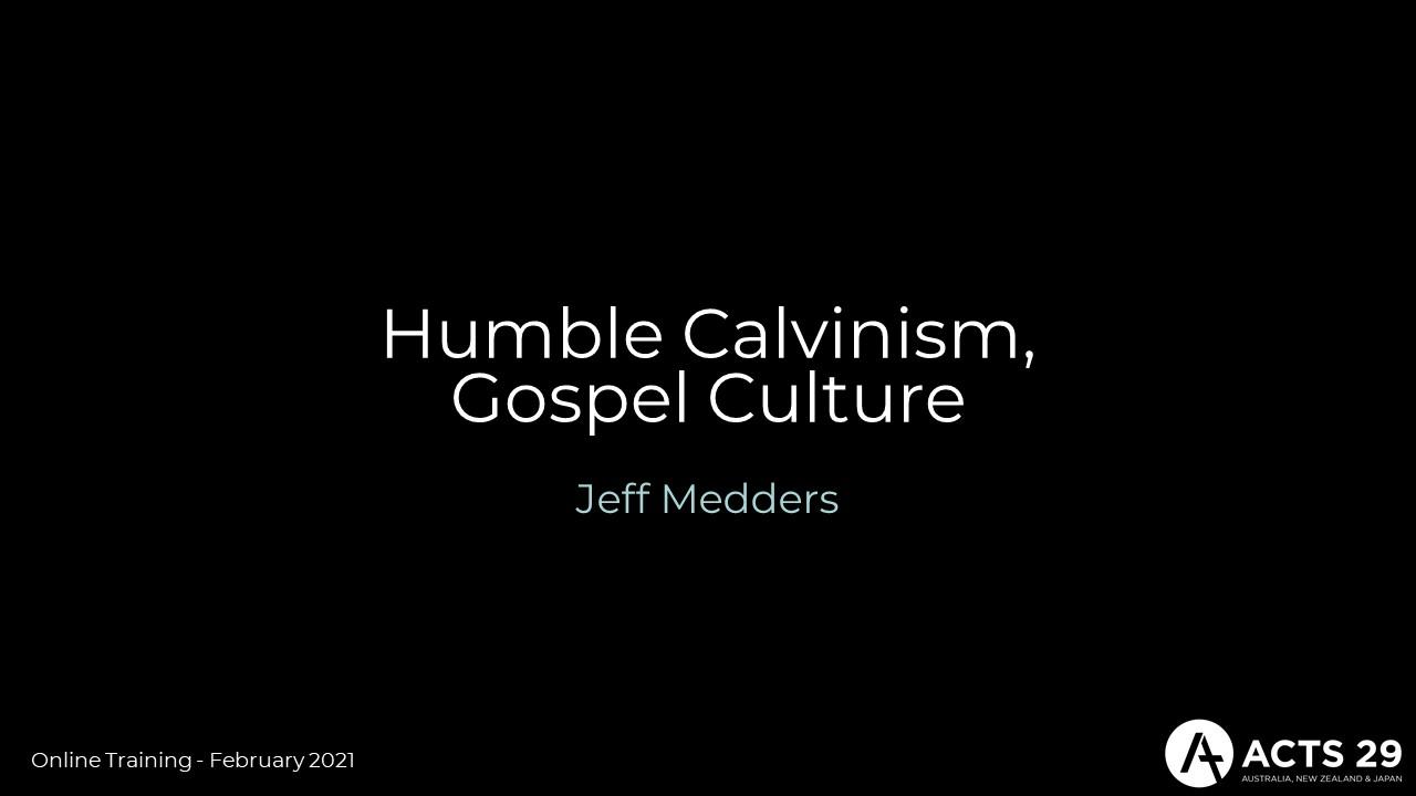 "Jeff Medders – ""Humble Calvinism, Gospel-Culture"" – (Online Training: Feb 2021)"