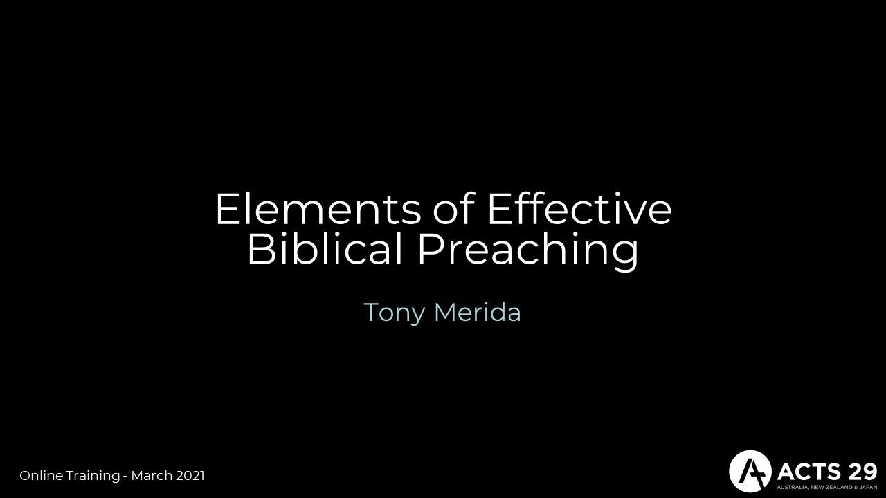 Tony Merida – «Elements of Effective Biblical Preaching» (Online Training: March 2021)