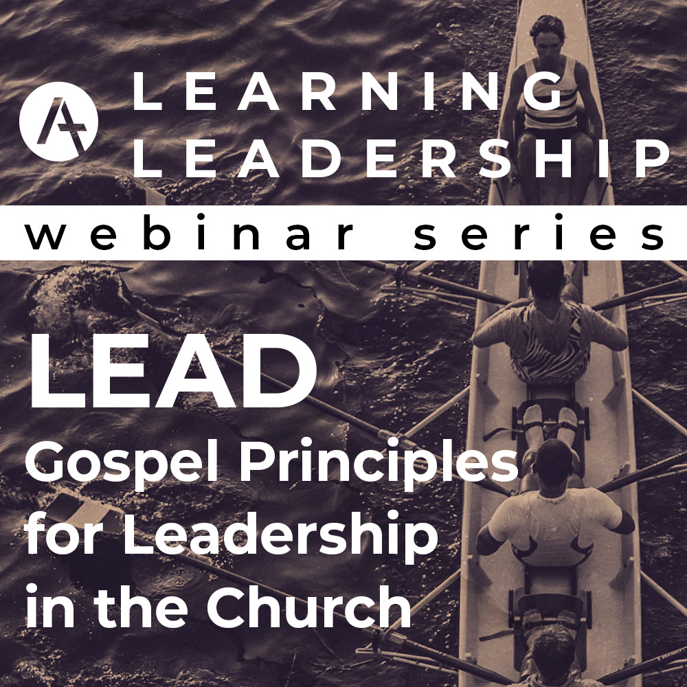 WEBINAR | Gospel Principles for Leadership in the Church