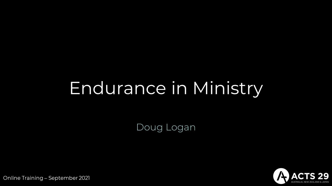 """Doug Logan – """"Endurance in Ministry"""" (Online Training: September 2021)"""